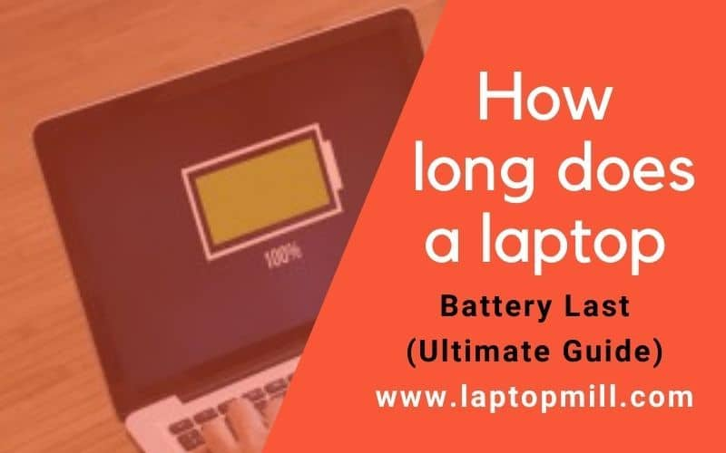 How Long Does A Laptop Battery Last | Ultimate Guide